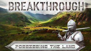 Break Through // Possessing the Land