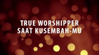 True Worshipper - Saat Kusembah-Mu
