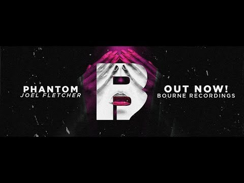 Joel Fletcher – Phantom (Original Mix)