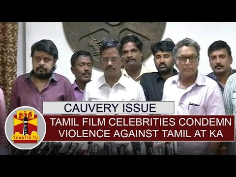 Cauvery-issue--Tamil-film-celebrities-condemn-violence-against-Tamils-at-Karnataka