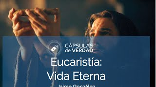 Eucaristía: Vida Eterna