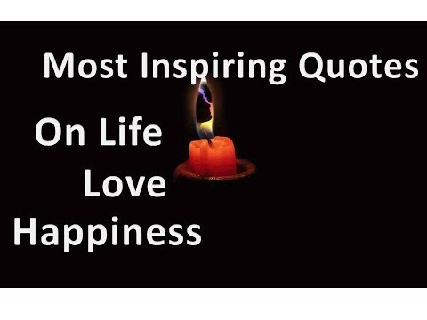 Most Inspiring Quotes On Life, Love And Happiness