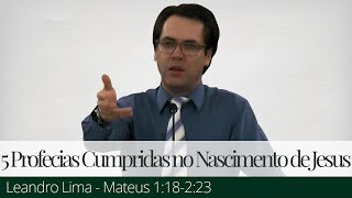 Cinco Profecias Cumpridas no Nascimento de Jesus - Leandro Lima