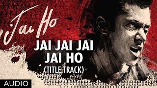 Jai Jai Jai Jai Ho - Title Song - Full Audio - Jai Ho