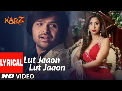 Lyrical : Lut Jaaon Lut Jaaon | Karzzzz | Himeash Reshammiya