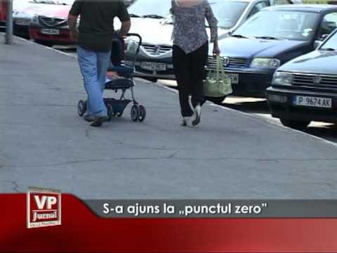 "S-a ajuns la ""punctul zero"""