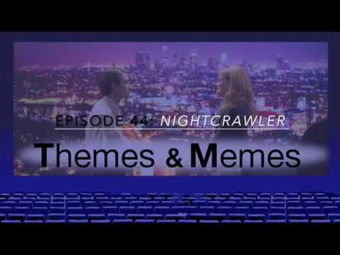 NIGHTCRAWLER Movie Review, Themes & Memes Ep44
