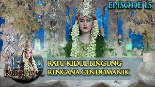 Video Apa Yang Direncanakan Cendomanik? Ratu Kidul Bingung  - Nyi Roro Kidul Eps 15 MP3, 3GP, MP4, WEBM, AVI, FLV Maret 2019