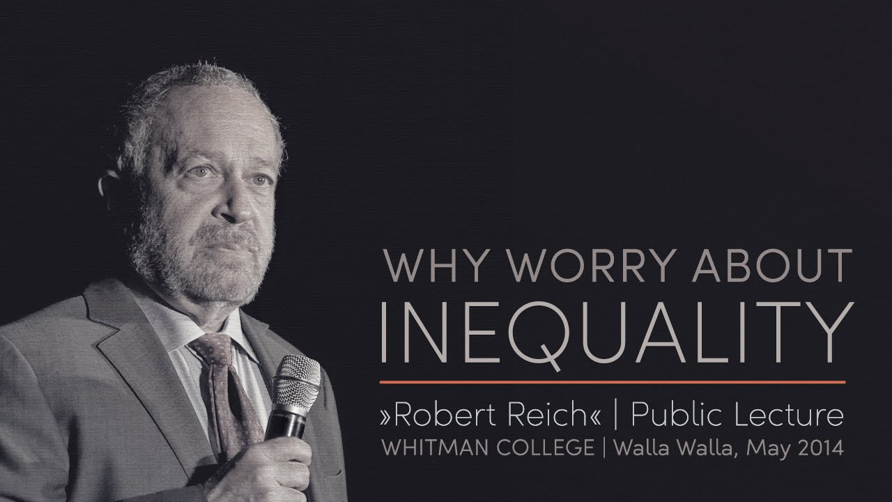Robert Reich: Why Worry About Inequality?