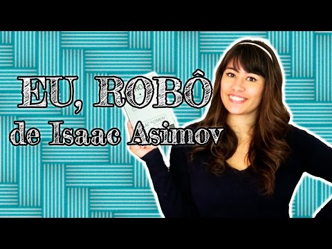 EU LI: EU, ROBÔ - Isaac Asimov | All About That Book |