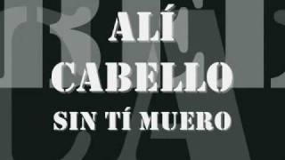 Video Ali Cabello - Sin Tí Muero MP3, 3GP, MP4, WEBM, AVI, FLV Desember 2018