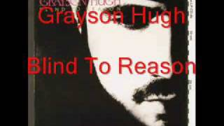 <b>Grayson Hugh</b>  Blind To Reason