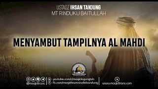 Video Menyambut Tampilnya Al Mahdi  - Ust. Ihsan Tanjung 'MT Rinduku Baitullah' MP3, 3GP, MP4, WEBM, AVI, FLV Februari 2019