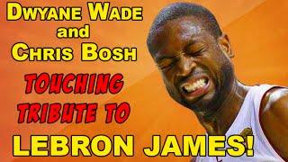 Dwyane Wade & Chris Bosh TOUCHING tribute to Lebron James!