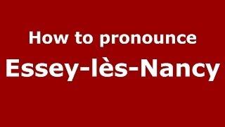 Essey-les-Nancy France  city photo : How to pronounce Essey-lès-Nancy (French/France) - PronounceNames.com