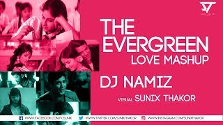 The Evergreen Love Mashup   Dj Namiz   Sunix Thakor