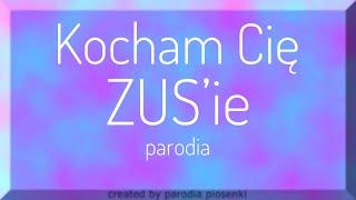 Kocham cię ZUS'ie - parodia piosenki