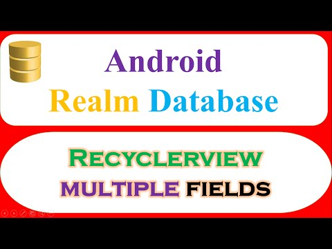 Android Realm : RecyclerView Multiple Fields – Save,Retrieve,Show