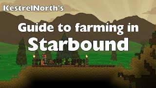 Welcome to KestrelNorth's Beginner's Guide for People Just Starting Out in Starbound, Part 2: Farming. Today we'll tell you everything you need to know to get your Starbound garden started in version 1.31. With my special guest: LittleBear, who coincidentally, is also my daughter. Seriously, this was the only way I could get this video done today. Enjoy!