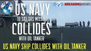 Breaking News : US Navy Ship Collides with Oil Tanker again 10 Missing