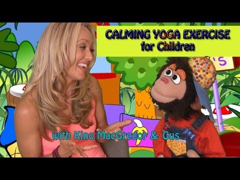 CALMING YOGA EXERCISE FOR CHILDREN, with Kino MacGregor & Gus Gorilla