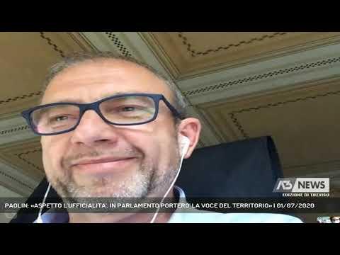 PAOLIN: «ASPETTO L'UFFICIALITA'. IN PARLAMENTO PORTERO' LA VOCE DEL TERRITORIO» | 01/07/2020
