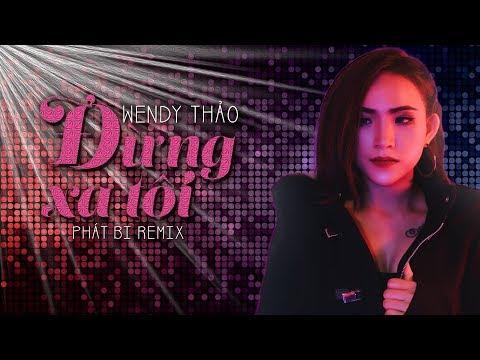 Đừng Xa Tôi Remix - Wendy Thảo ft. Phát Bi - Thời lượng: 3 phút, 35 giây.