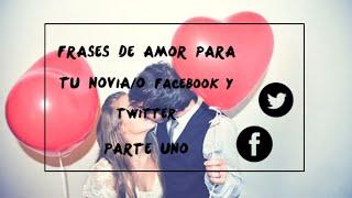 Frases para fotos - Frases para tu novia o novio o para crear post en Facebook y Twitter Parte1