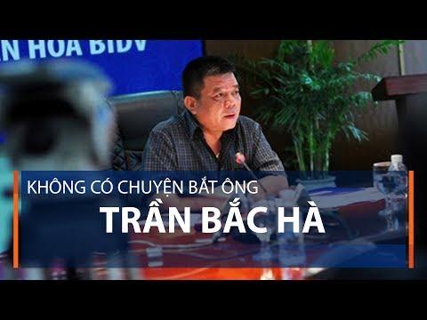 Không có chuyện bắt ông Trần Bắc Hà | VTC1 - Thời lượng: 65 giây.