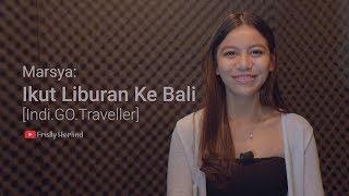 Video Cerita Marsya: Ikut Liburan ke Bali [Indi.GO.Traveller] MP3, 3GP, MP4, WEBM, AVI, FLV Februari 2019