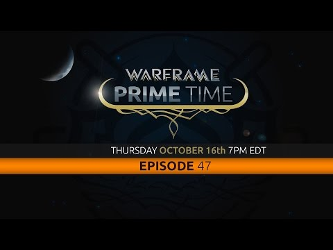 Warframe Prime Time – Episode 47