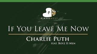 Video Charlie Puth - If You Leave Me Now (feat. Boyz II Men) - LOWER Key (Piano Karaoke / Sing Along) MP3, 3GP, MP4, WEBM, AVI, FLV Maret 2018