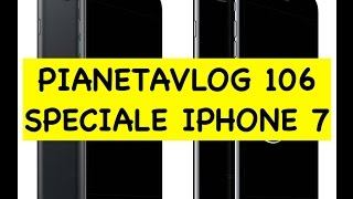 PianetaVlog 106: Apple iPhone 7, 7 Plus, Watch 2, Airpods