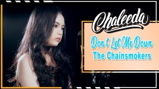 Don't Let Me Down - The Chainsmokers Cover by Chaleeda Gilbert