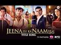 Jeena Isi Ka Naam Hai - Title Song | Arbaaz Khan, Ashutosh Rana, Manjari Fadnis & Prem Chopra