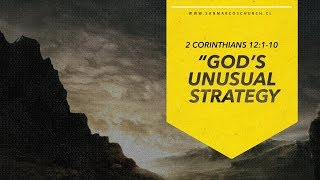 """God's Unusual Strategy""  2 Corinthians 12:1-10  Sam Lago"