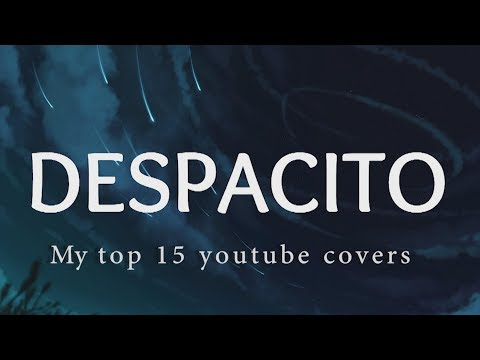 Despacito ( Luis Fonsi Feat. Daddy Yankee ) | My Top 15 YouTube Covers