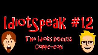 IdiotSpeak Episode #12 The Idiots Discuss Comic-con