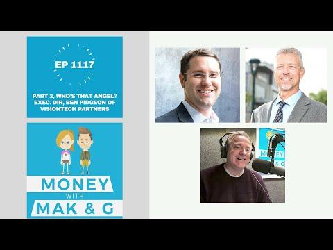 EP1117: Part 2, Who's that angel? Exec. Dir, Ben Pidgeon of VisionTech Partners