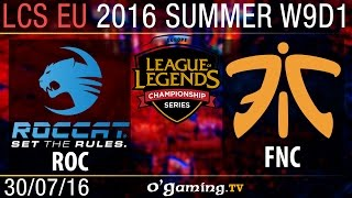 Roccat vs Fnatic - LCS EU Summer Split 2016 - W9D1