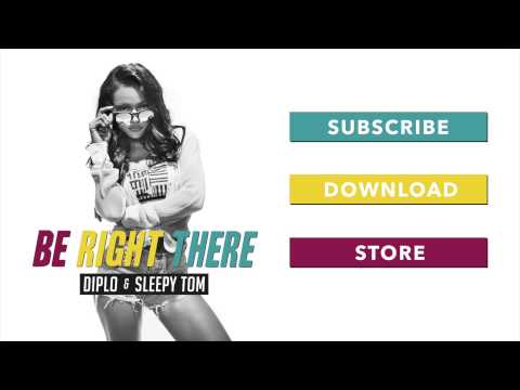 Diplo & Sleepy Tom - Be Right There
