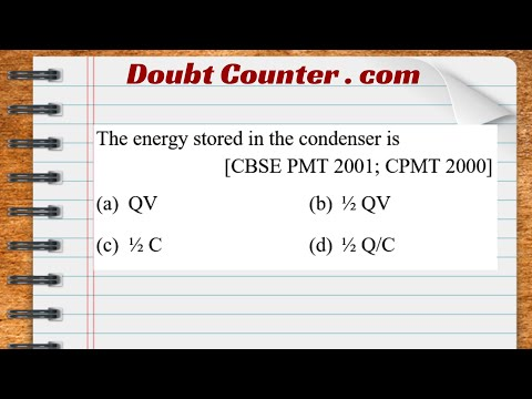 The energy stored in the condenser is (a) Q V (b) ½ Q V (c) ½ C (d) ½ Q/C