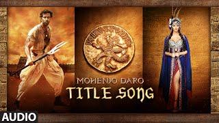 MOHENJO MOHENJO Audio Full Song Mohenjo Daro Hrithik Roshan Pooja Hegde