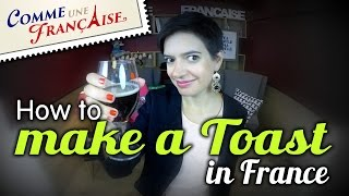 """How To Make A Toast In France"" By CommeUneFrancaise.com"