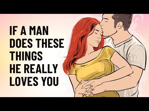 15 Things A Man Will Do Only If He Really Loves You