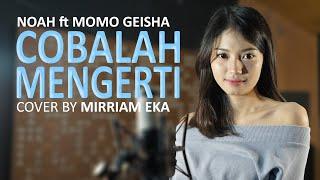 Video NOAH Feat. Momo GEISHA - Cobalah Mengerti (Cover by Mirriam Eka) MP3, 3GP, MP4, WEBM, AVI, FLV Februari 2019