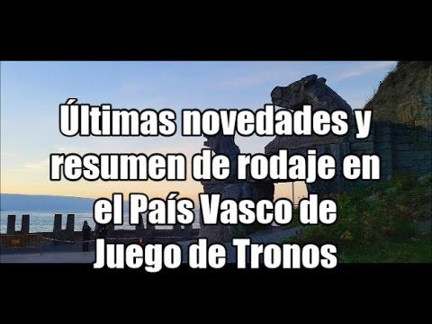 Ultimas novedades y resumen del rodaje de Juego de Tronos en el País Vasco