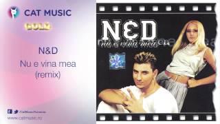 N&D - Nu e vina mea (remix)