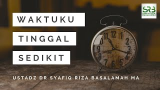 Video Waktunya Tinggal Sedikit - Ustadz DR Syafiq Riza Basalamah MA MP3, 3GP, MP4, WEBM, AVI, FLV Desember 2018