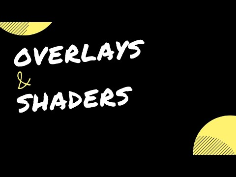 Quick Video Demonstration for Overlays and Shaders